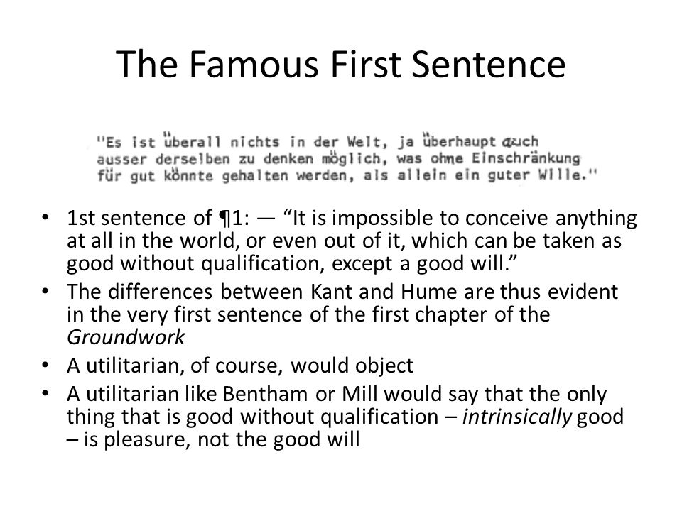 """The Famous First Sentence 1st sentence of ¶1: ― """"It is impossible to conceive anything at all in the world, or even out of it, which can be taken as g"""