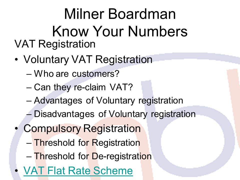 Milner Boardman Know Your Numbers VAT Registration Voluntary VAT Registration –Who are customers.