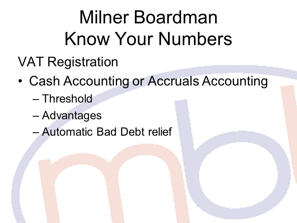 Milner Boardman Know Your Numbers VAT Registration Complexities International Supplies –Place of supply (French Lorry) –Reverse charge Special Schemes Partial Exemption Property Carousel Fraud