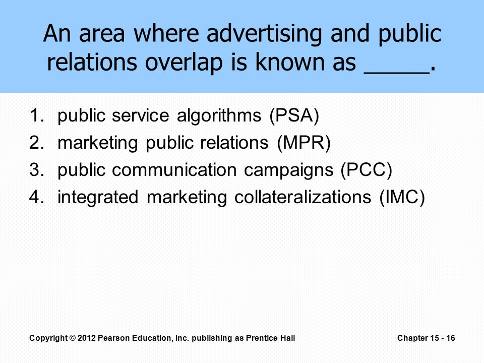 An area where advertising and public relations overlap is known as _____. 1.public service algorithms (PSA) 2.marketing public relations (MPR) 3.publi