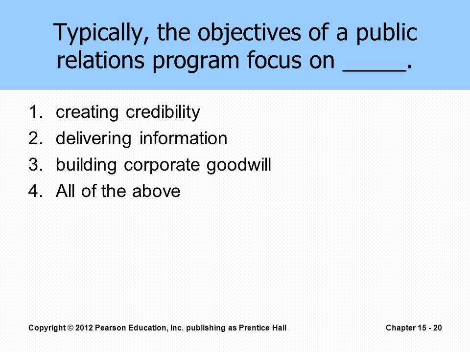 Typically, the objectives of a public relations program focus on _____. 1.creating credibility 2.delivering information 3.building corporate goodwill