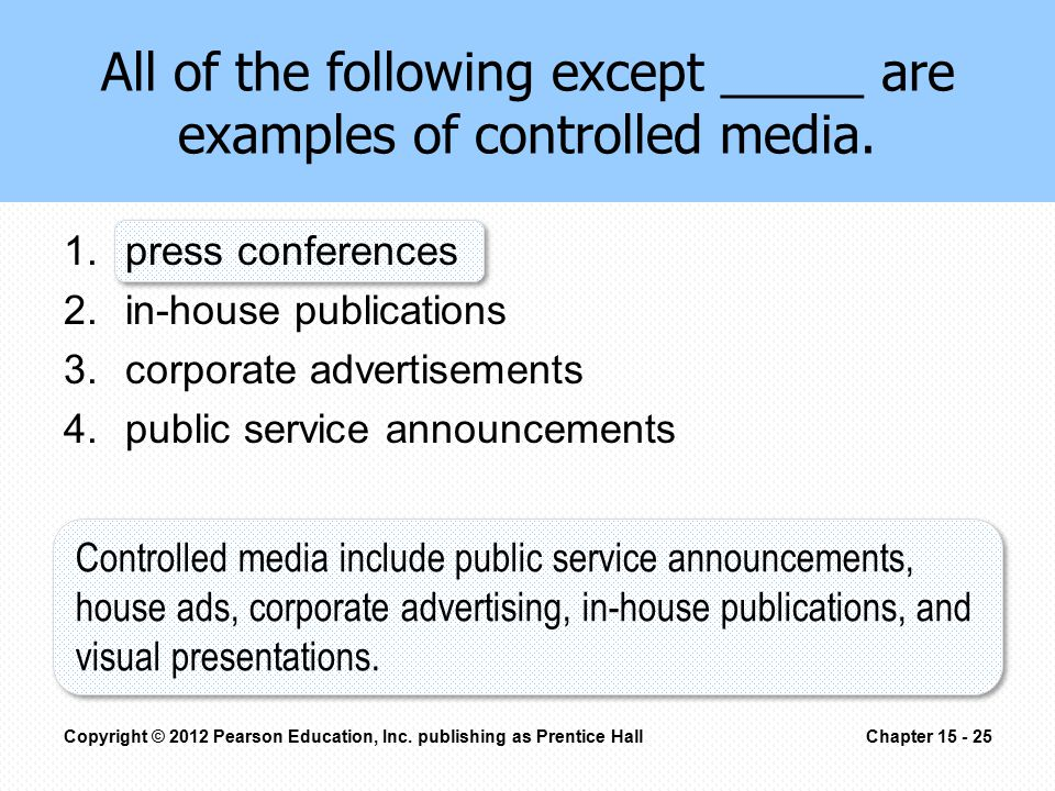1.press conferences 2.in-house publications 3.corporate advertisements 4.public service announcements All of the following except _____ are examples o