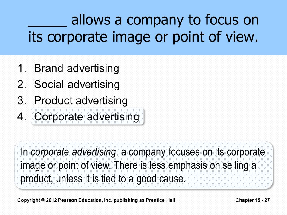 _____ allows a company to focus on its corporate image or point of view. 1.Brand advertising 2.Social advertising 3.Product advertising 4.Corporate ad