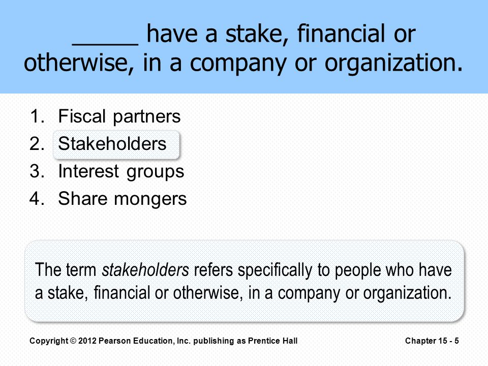 _____ have a stake, financial or otherwise, in a company or organization.