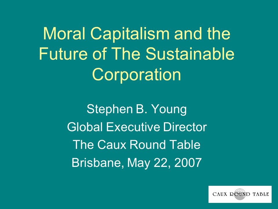 Moral Capitalism and the Future of The Sustainable Corporation Stephen B.