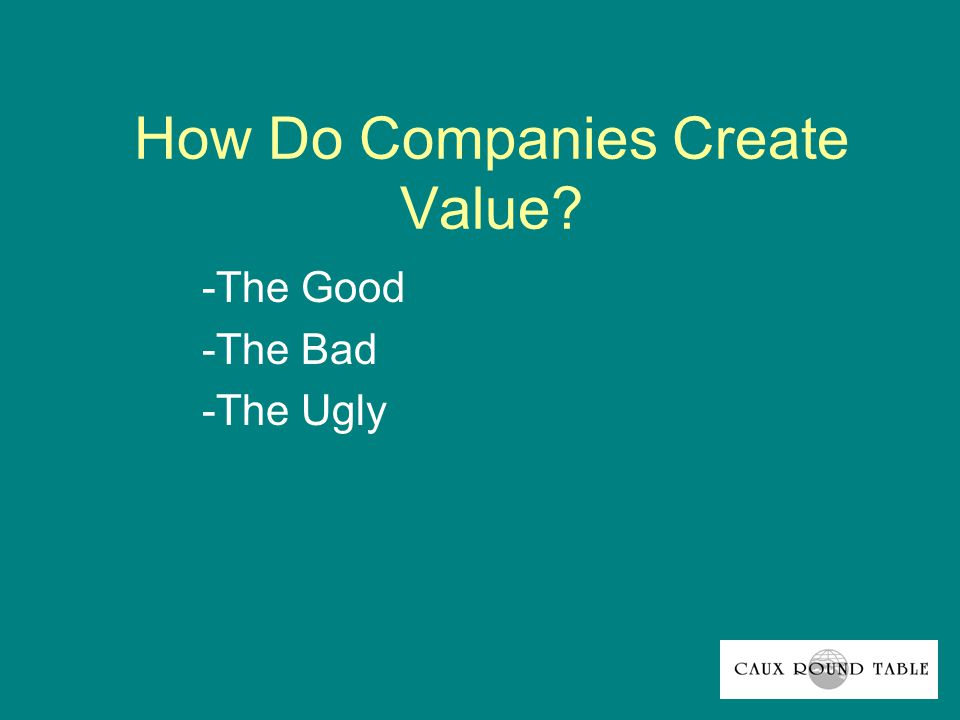 How Do Companies Create Value -The Good -The Bad -The Ugly