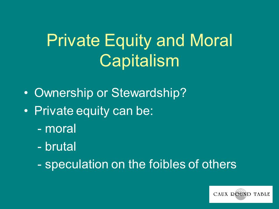 Private Equity and Moral Capitalism Ownership or Stewardship.