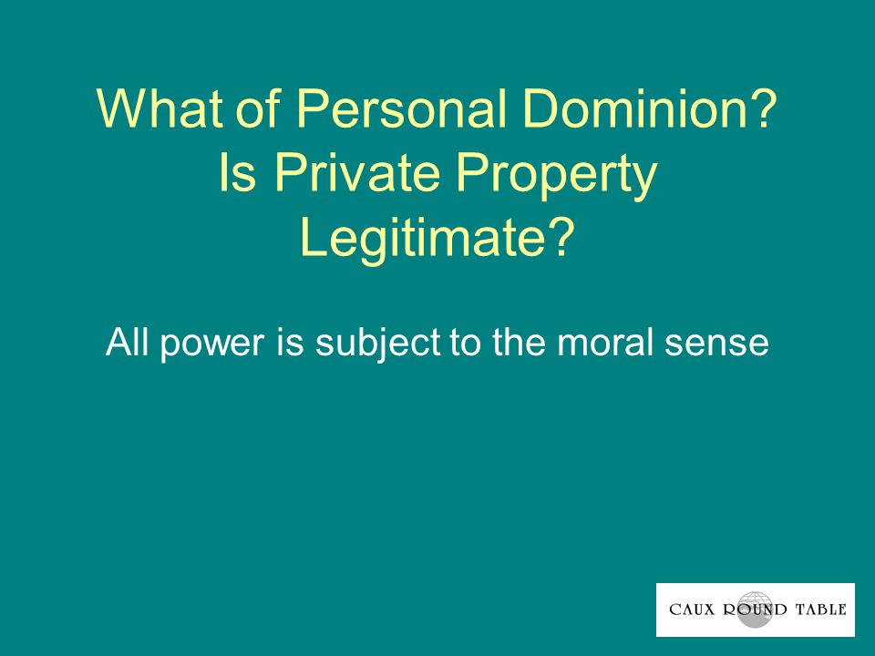 What of Personal Dominion Is Private Property Legitimate All power is subject to the moral sense