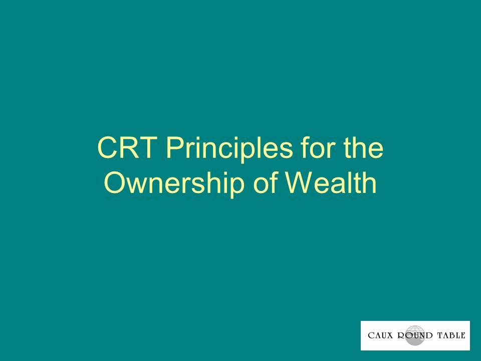 CRT Principles for the Ownership of Wealth