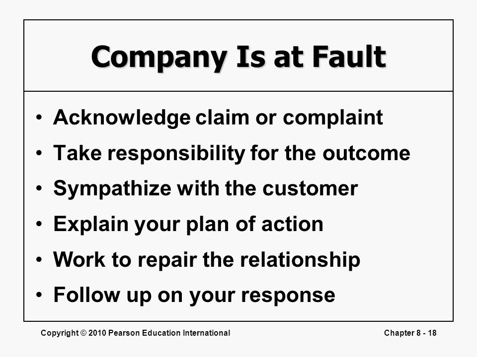 Copyright © 2010 Pearson Education InternationalChapter 8 - 18 Company Is at Fault Acknowledge claim or complaint Take responsibility for the outcome