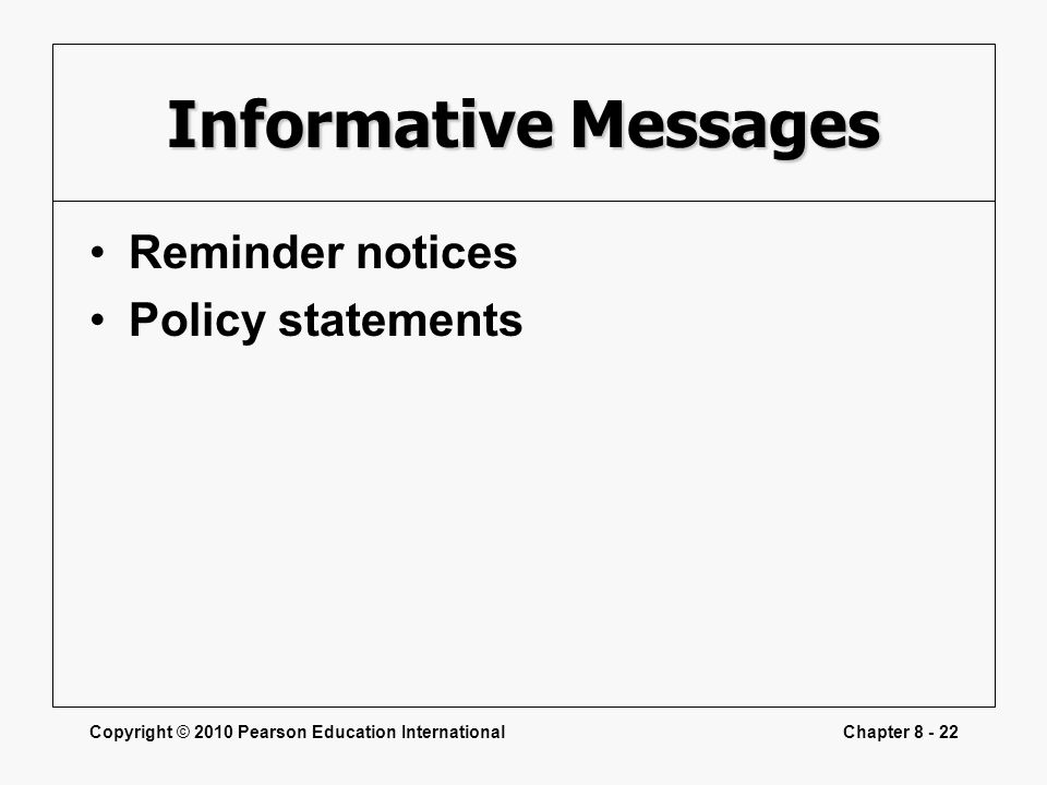 Copyright © 2010 Pearson Education InternationalChapter 8 - 22 Informative Messages Reminder notices Policy statements