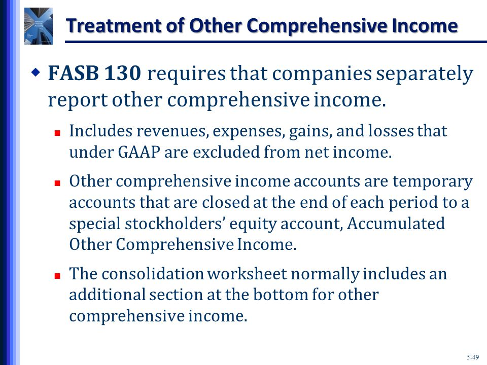 5-49 Treatment of Other Comprehensive Income  FASB 130 requires that companies separately report other comprehensive income.