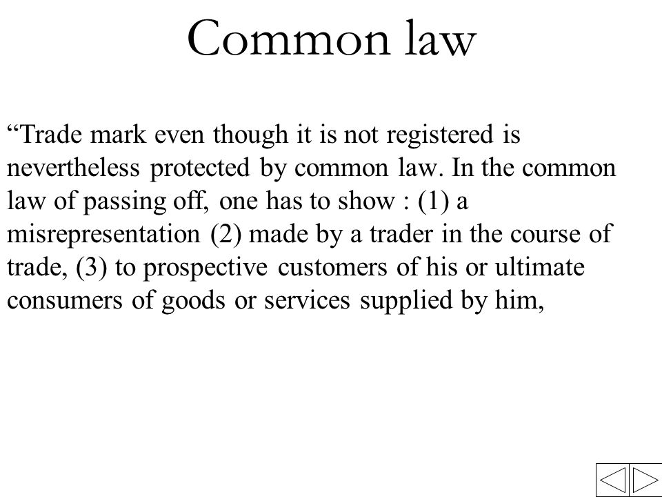 Common law Trade mark even though it is not registered is nevertheless protected by common law.