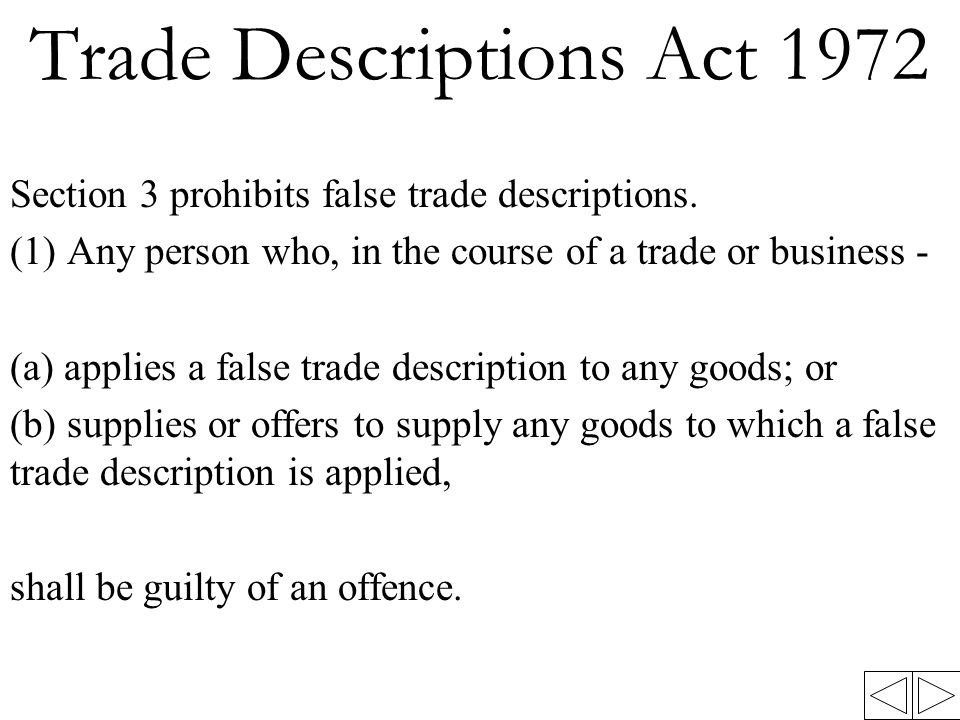 Trade Descriptions Act 1972 Section 3 prohibits false trade descriptions.