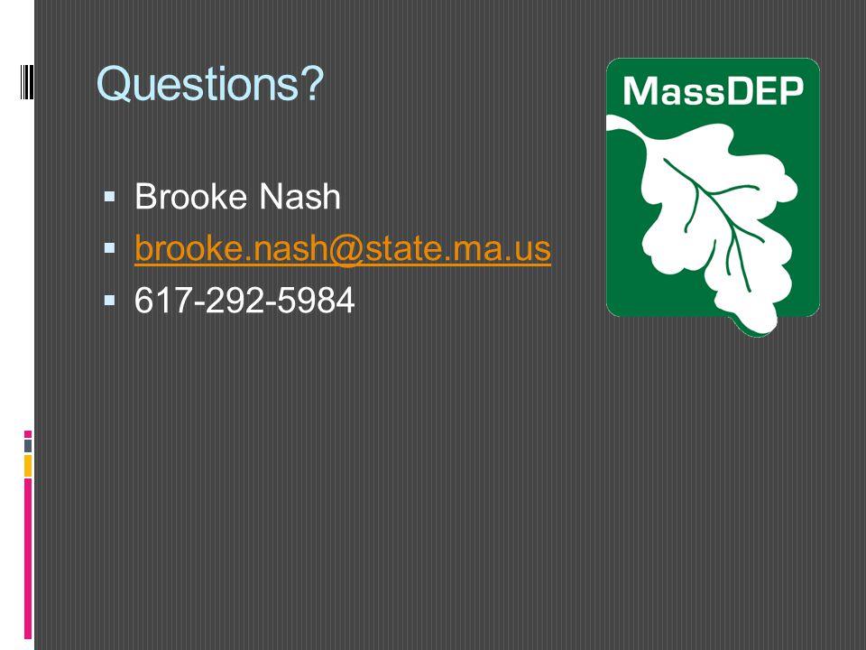 Questions?  Brooke Nash  brooke.nash@state.ma.us brooke.nash@state.ma.us  617-292-5984