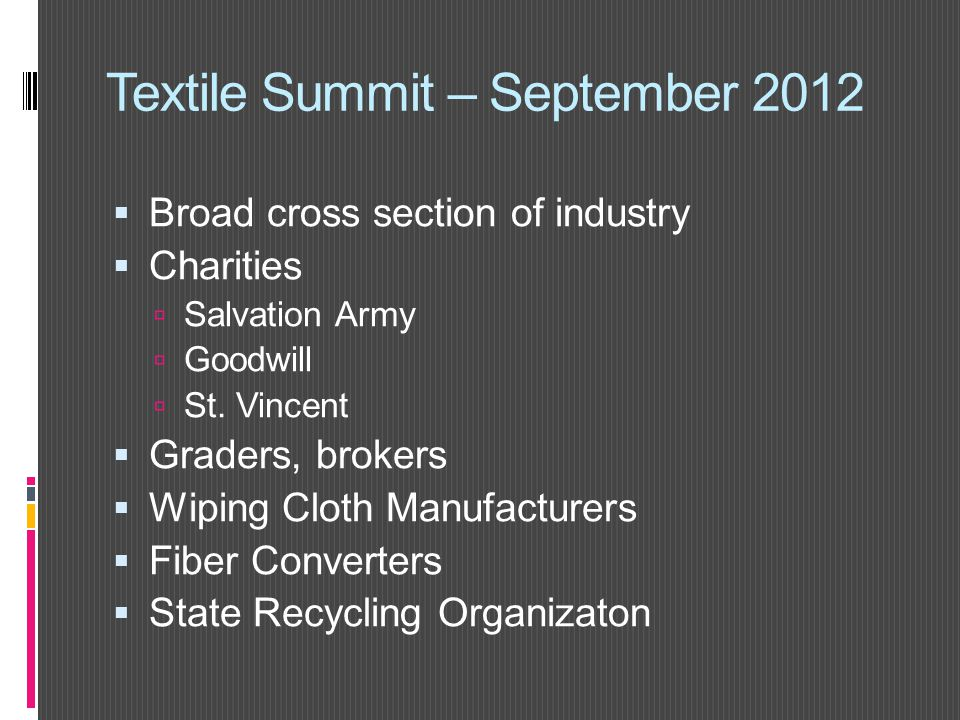 Textile Summit – September 2012  Broad cross section of industry  Charities  Salvation Army  Goodwill  St.