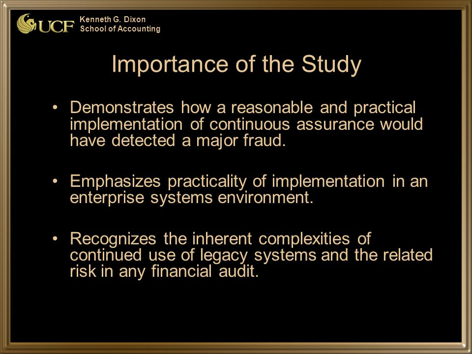 Kenneth G. Dixon School of Accounting Importance of the Study Demonstrates how a reasonable and practical implementation of continuous assurance would