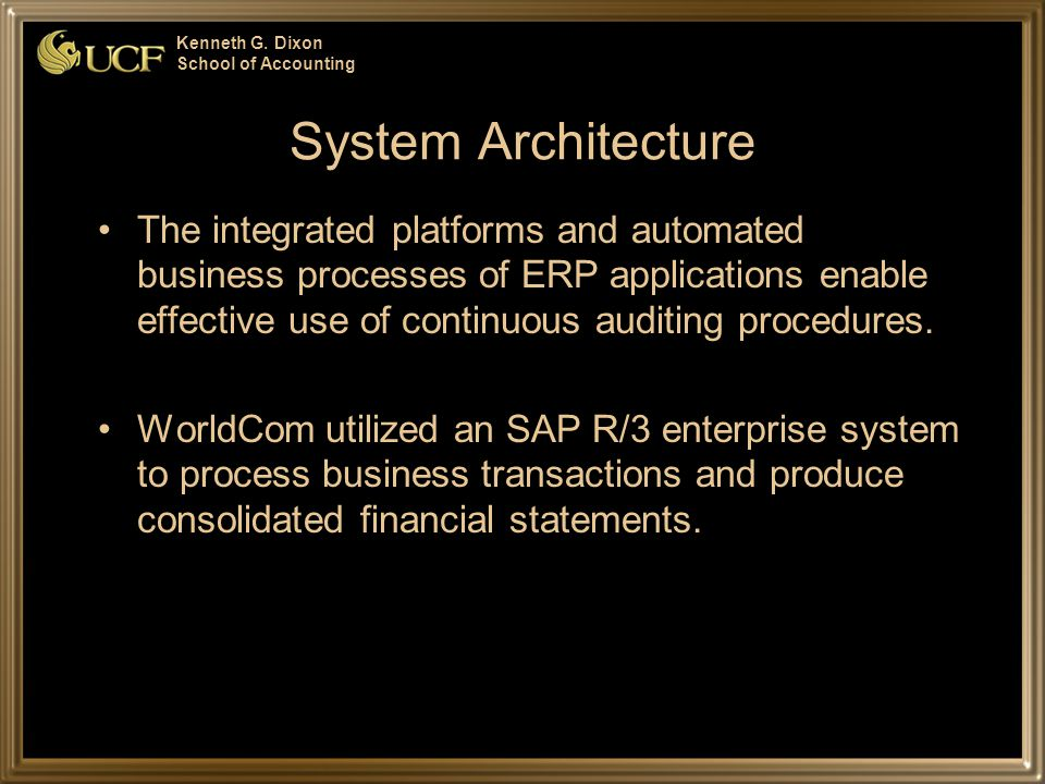 Kenneth G. Dixon School of Accounting System Architecture The integrated platforms and automated business processes of ERP applications enable effecti