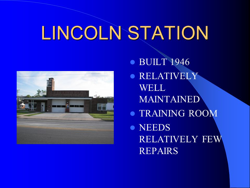 LINCOLN STATION BUILT 1946 RELATIVELY WELL MAINTAINED TRAINING ROOM NEEDS RELATIVELY FEW REPAIRS