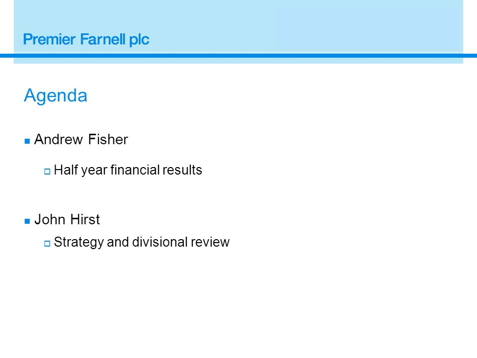 Agenda Andrew Fisher  Half year financial results John Hirst  Strategy and divisional review