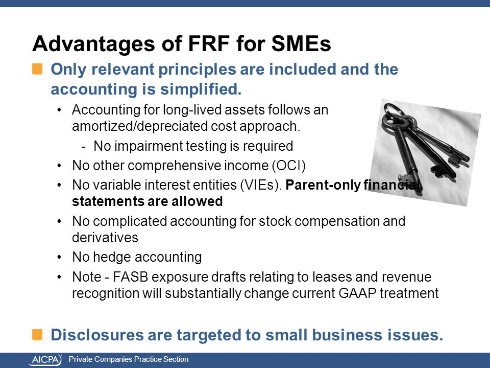 Private Companies Practice Section Advantages of FRF for SMEs Only relevant principles are included and the accounting is simplified.