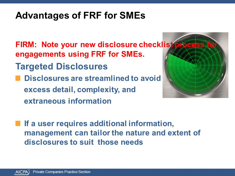 Private Companies Practice Section Advantages of FRF for SMEs FIRM: Note your new disclosure checklist process for engagements using FRF for SMEs.
