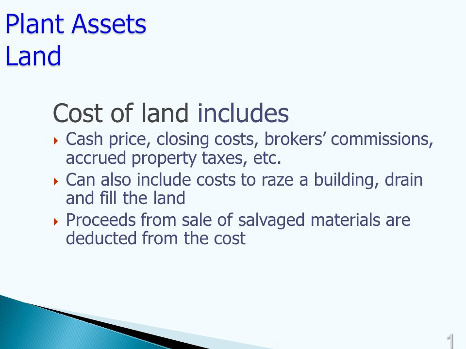 1616 Cost of land includes  Cash price, closing costs, brokers' commissions, accrued property taxes, etc.
