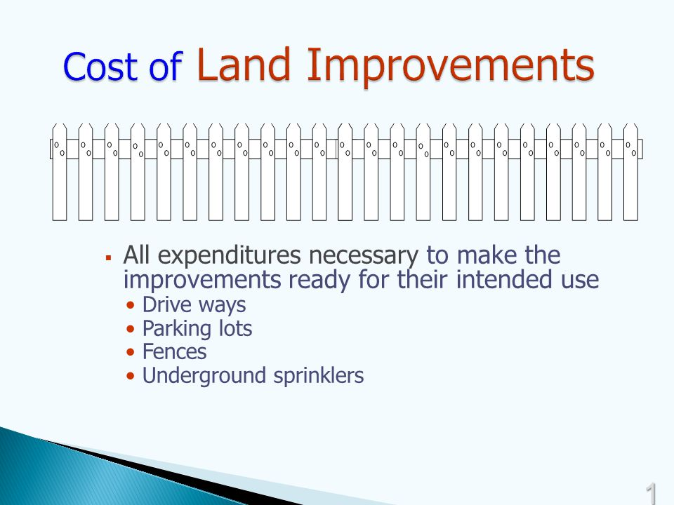 1717  All expenditures necessary to make the improvements ready for their intended use Drive ways Parking lots Fences Underground sprinklers