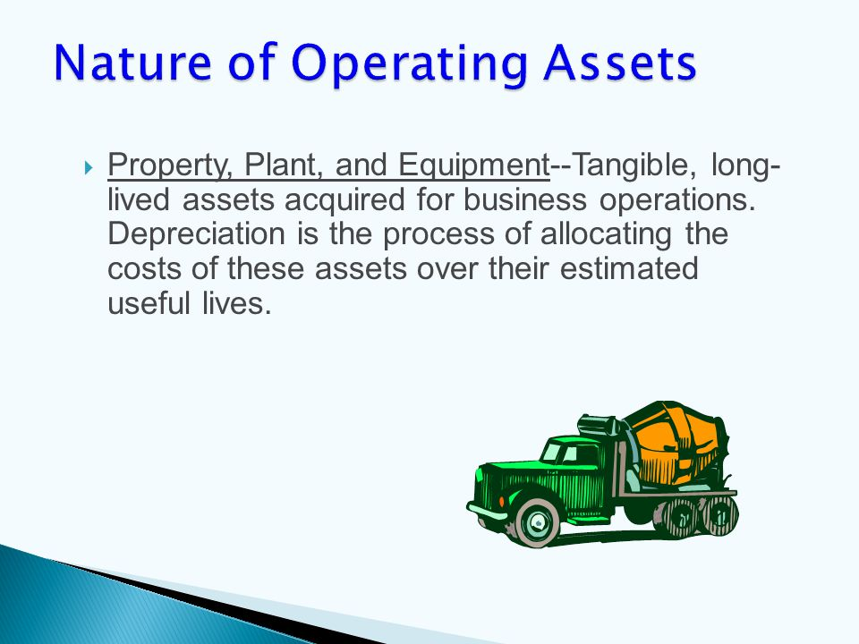 Property, Plant, and Equipment--Tangible, long- lived assets acquired for business operations.