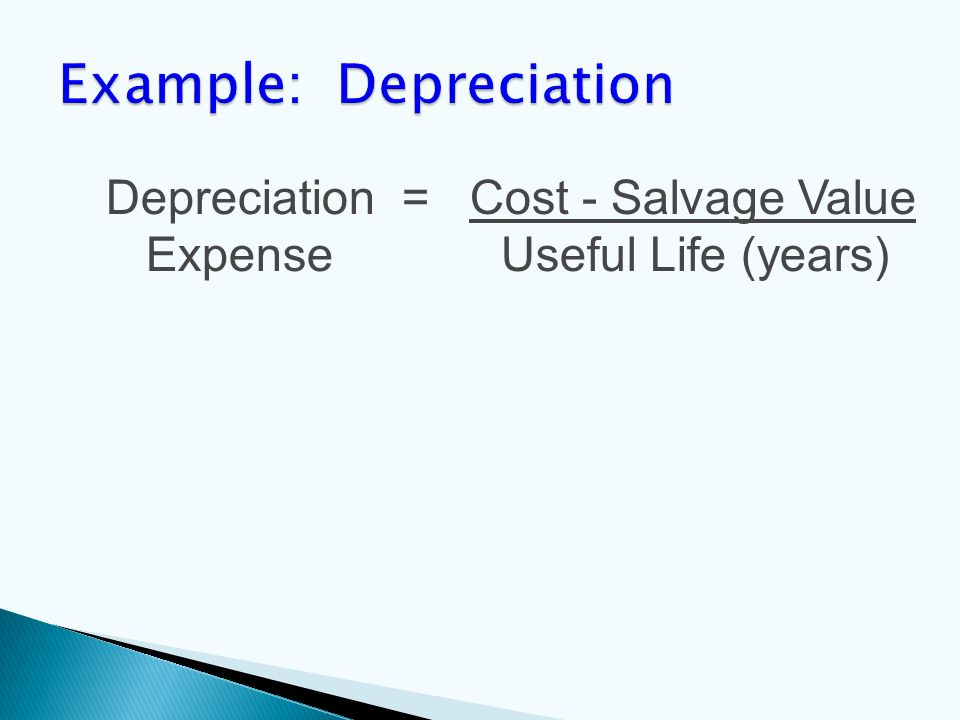 Depreciation = Cost - Salvage Value Expense Useful Life (years)