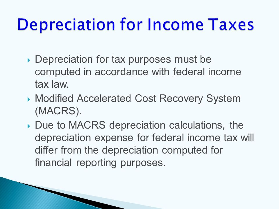  Depreciation for tax purposes must be computed in accordance with federal income tax law.