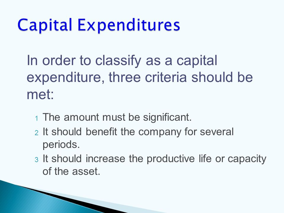 1 The amount must be significant. 2 It should benefit the company for several periods.