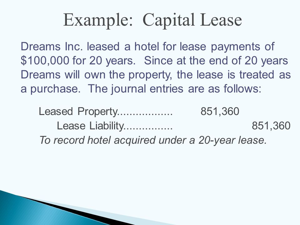 Example: Capital Lease Dreams Inc. leased a hotel for lease payments of $100,000 for 20 years.
