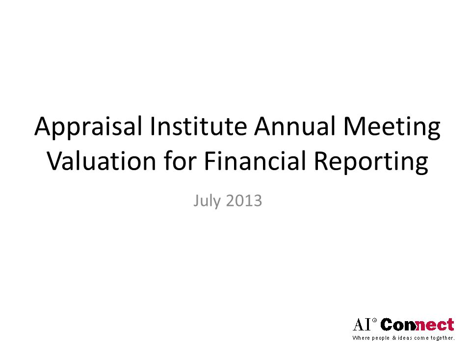 Appraisal Institute Annual Meeting Valuation for Financial Reporting July 2013