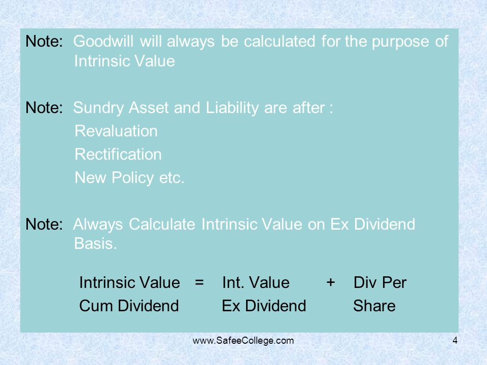 www.SafeeCollege.com4 Note: Goodwill will always be calculated for the purpose of Intrinsic Value Note: Sundry Asset and Liability are after : Revalua