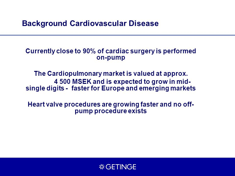 Background Cardiovascular Disease Currently close to 90% of cardiac surgery is performed on-pump The Cardiopulmonary market is valued at approx.