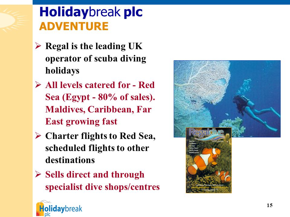 15  Regal is the leading UK operator of scuba diving holidays  All levels catered for - Red Sea (Egypt - 80% of sales).