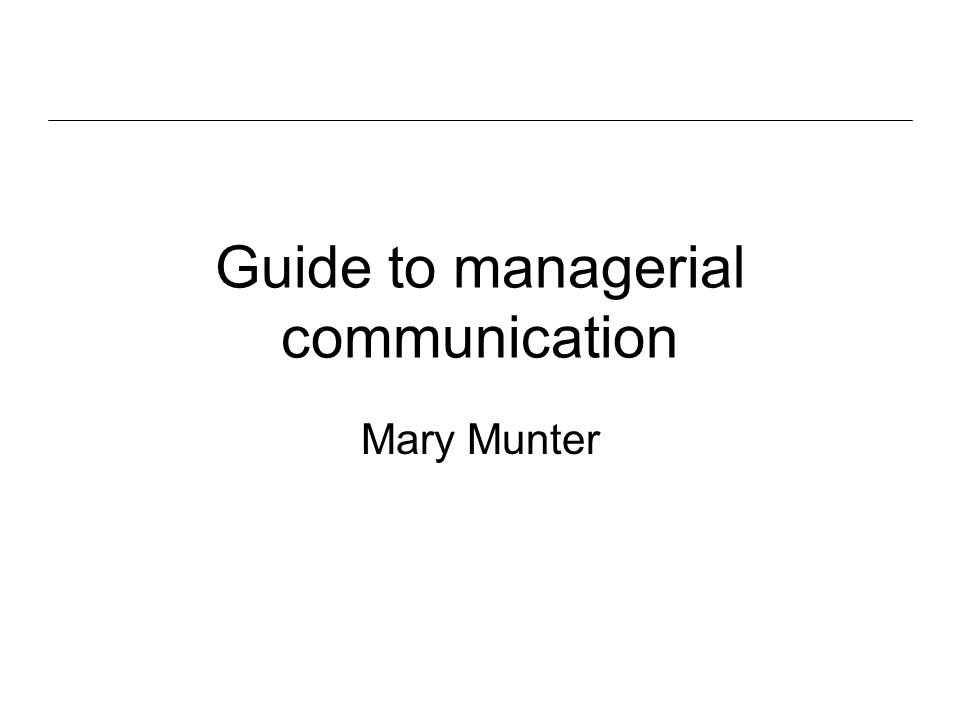 Guide to managerial communication Mary Munter
