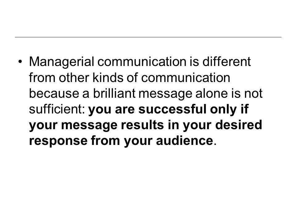 Communicator's strategies Communication objectives: Define the general objective and the expected action to follow: the audience will learn something, sign, give me info, engage in defining a strategy, approve a plan Style: (content control vs.