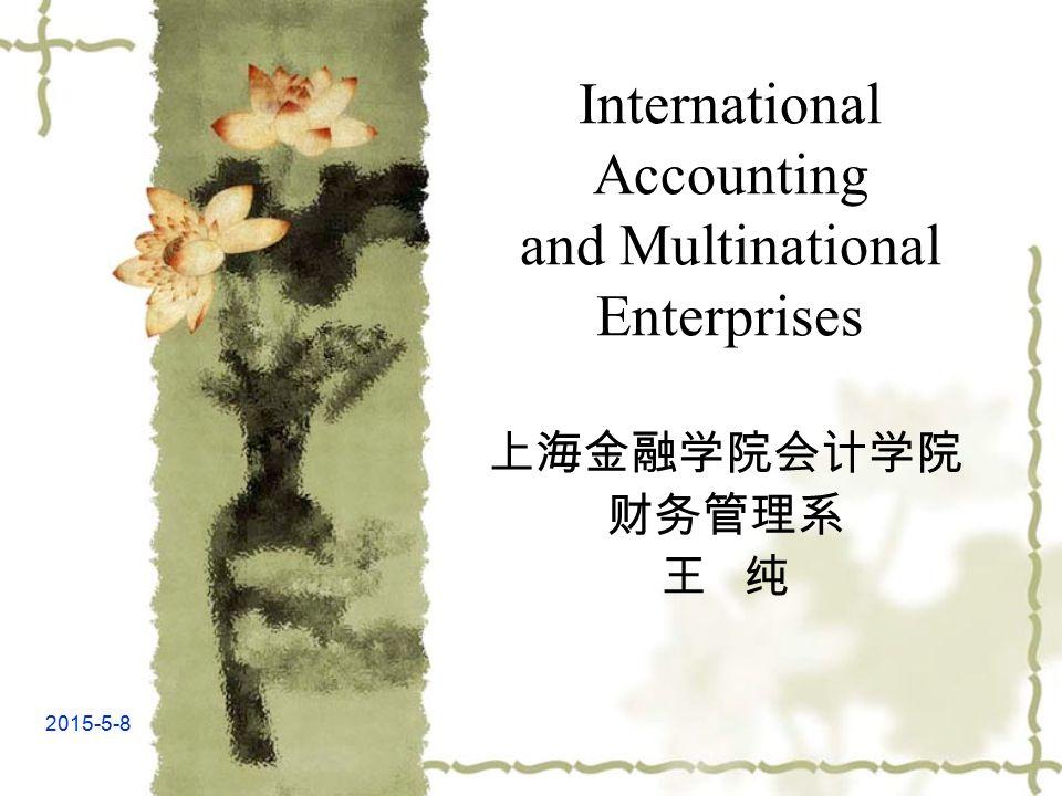 2015-5-8 International Accounting and Multinational Enterprises 上海金融学院会计学院 财务管理系 王 纯