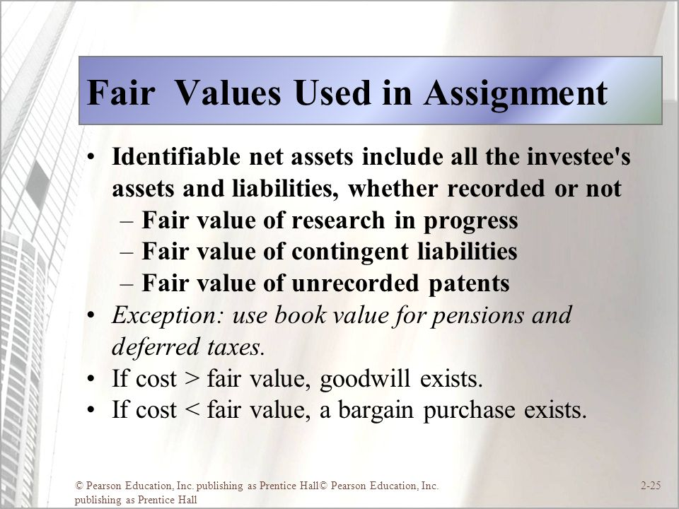 © Pearson Education, Inc. publishing as Prentice Hall© Pearson Education, Inc. publishing as Prentice Hall 2-25 Fair Values Used in Assignment Identif
