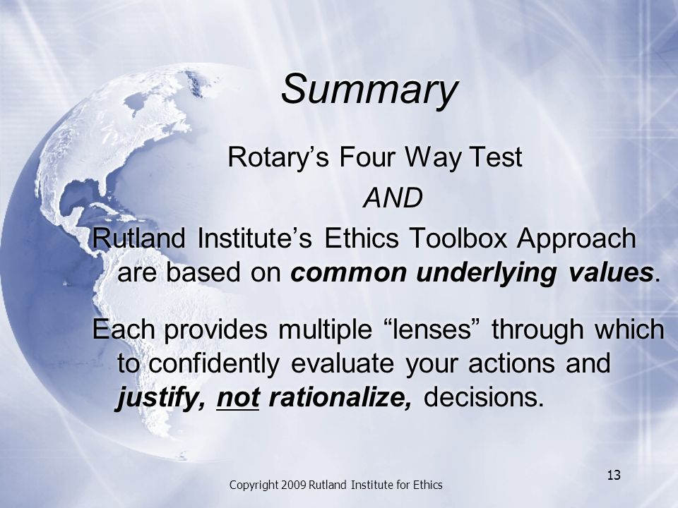 Summary Rotary's Four Way Test AND Rutland Institute's Ethics Toolbox Approach are based on common underlying values.