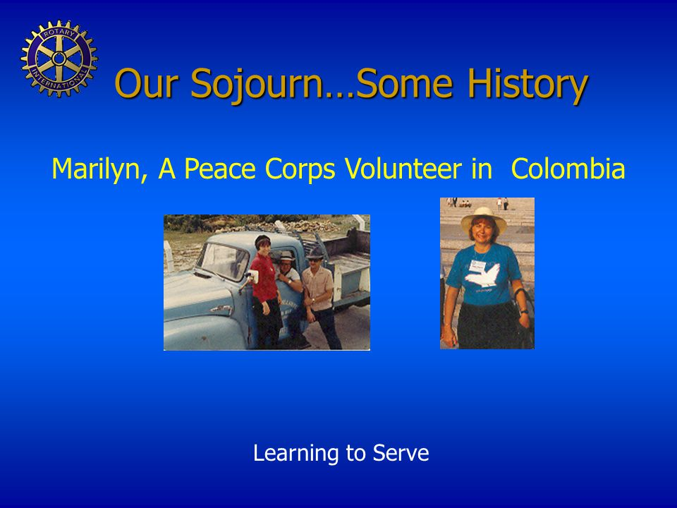 Our Sojourn…Some History Marilyn, A Peace Corps Volunteer in Colombia Learning to Serve