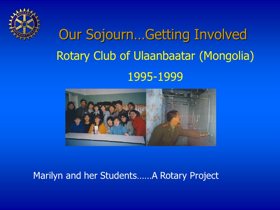 Our Sojourn…Getting Involved Marilyn and her Students……A Rotary Project Rotary Club of Ulaanbaatar (Mongolia) 1995-1999
