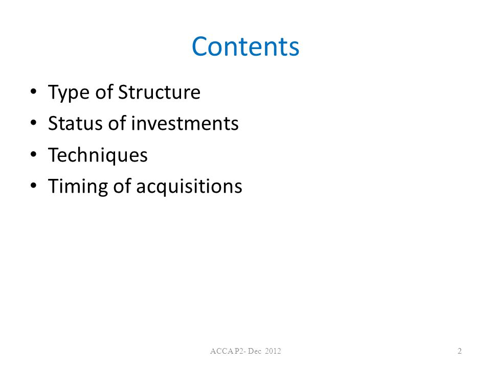Contents Type of Structure Status of investments Techniques Timing of acquisitions 22ACCA P2- Dec 2012