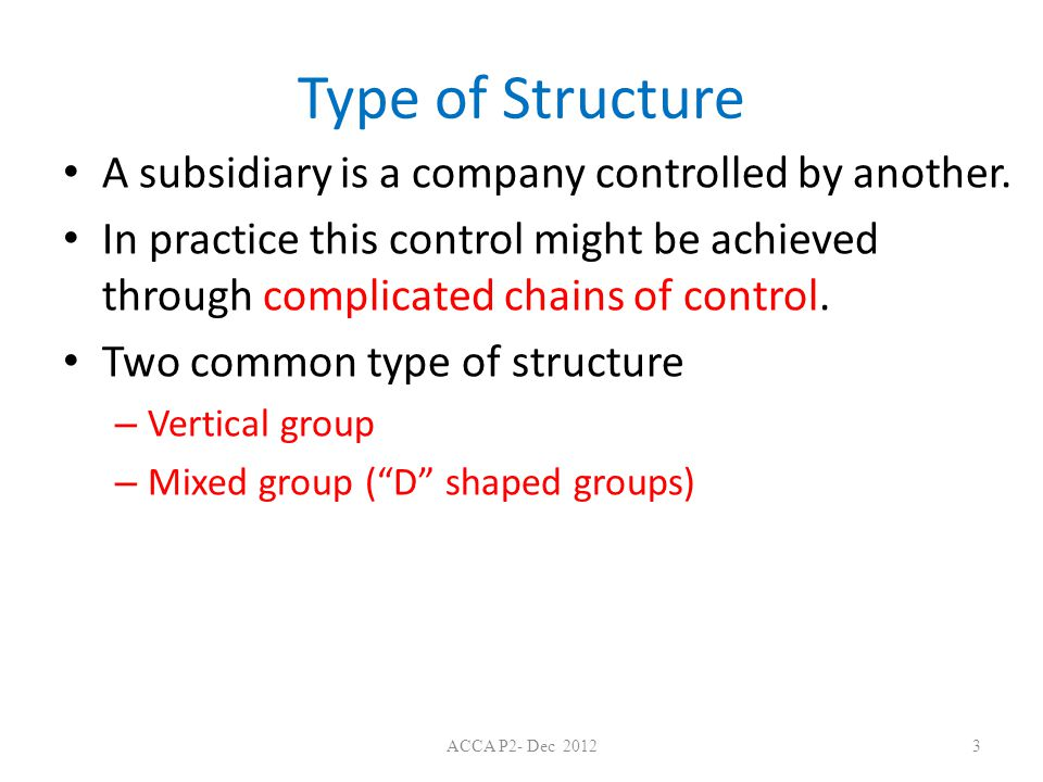 Type of Structure A subsidiary is a company controlled by another.