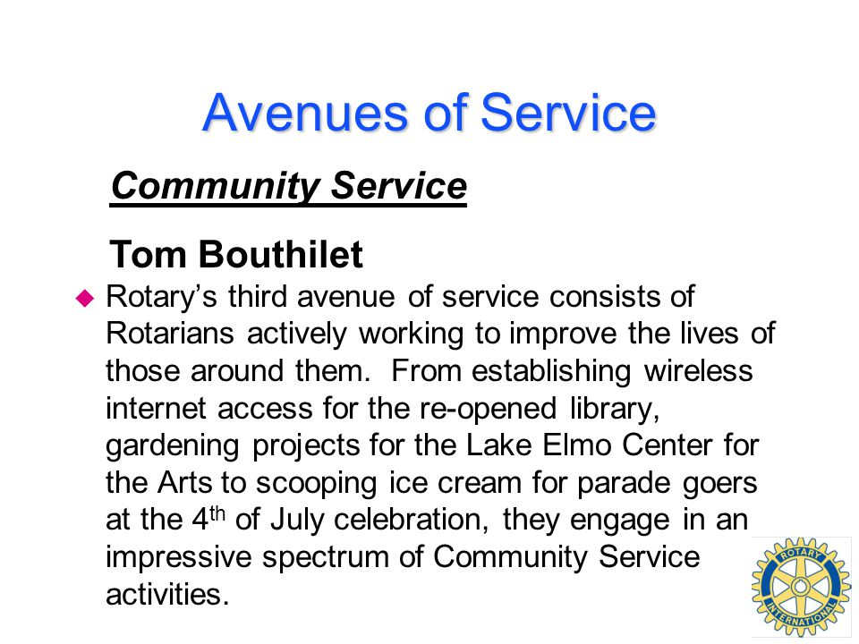 Avenues of Service u Rotary's third avenue of service consists of Rotarians actively working to improve the lives of those around them. From establish