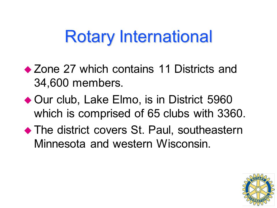 Rotary International u Zone 27 which contains 11 Districts and 34,600 members.