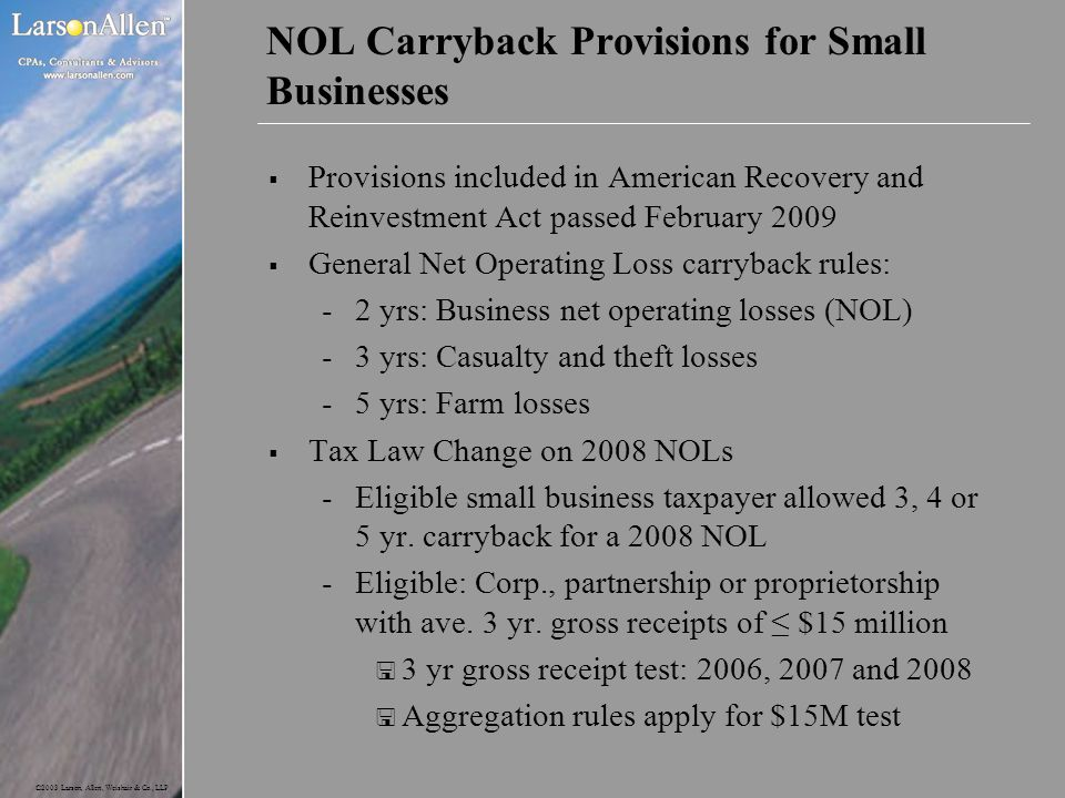 ©2003 Larson, Allen, Weishair & Co., LLP NOL Carryback Provisions for Small Businesses  Provisions included in American Recovery and Reinvestment Act