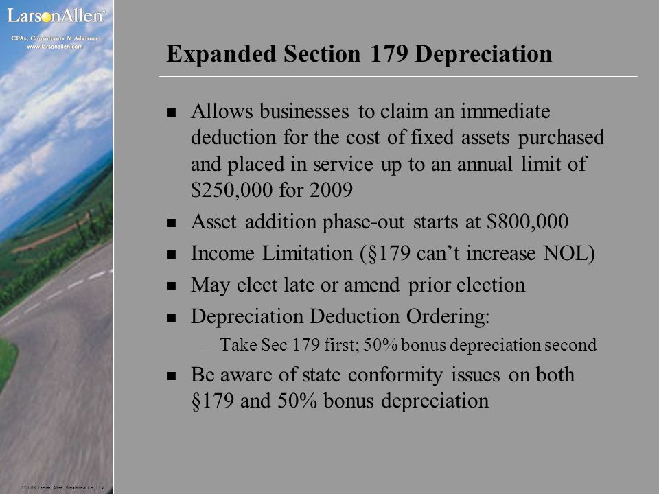 ©2003 Larson, Allen, Weishair & Co., LLP Expanded Section 179 Depreciation n Allows businesses to claim an immediate deduction for the cost of fixed a